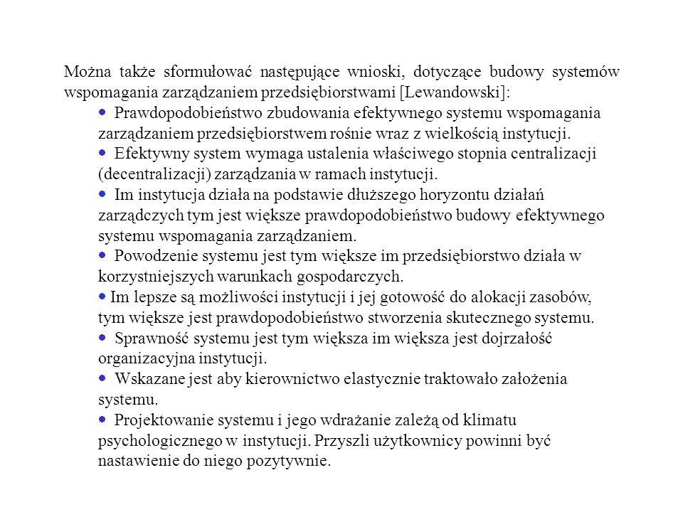Można także sformułować następujące wnioski, dotyczące budowy systemów wspomagania zarządzaniem przedsiębiorstwami [Lewandowski]: